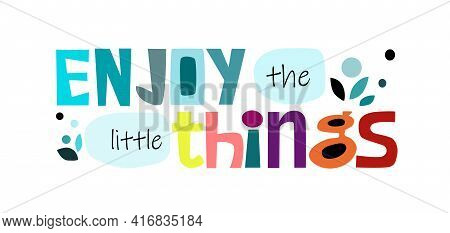 Enjoy Little Things Vector Art Colourful Letters. Confidence Building Words, Phrase For Personal Gro
