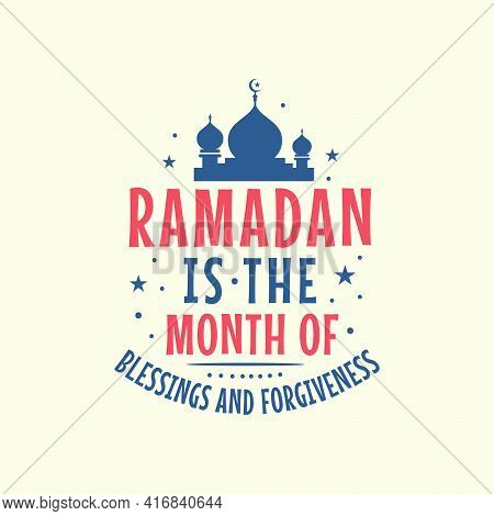Ramadan Is The Month Of Blessings And Forgiveness- Ramadan Kareem Quotes Lettering Design.
