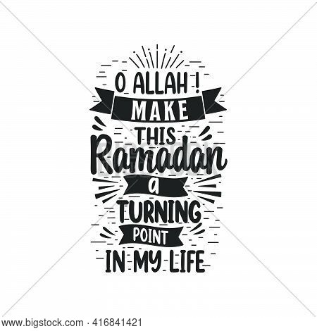 O Allah Make This Ramadan A Turning Point In My Life- Best Lettering Design For Holy Month Ramadan.