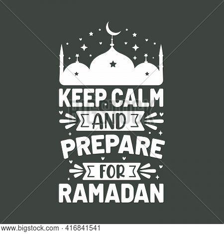 Keep Calm And Prepare For Ramadan- Ramadan Kareem Motivational Quotes Typography.