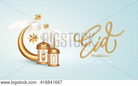 Eid Mubarak 3d Realistic Symbols Of Arab Islamic Holidays. Crescent Moon, Stars, Lanterns. Vector Il