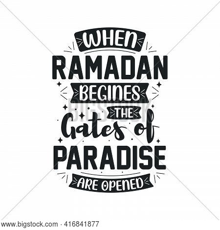 When Ramadan Begins, The Gates Of Paradise Are Opended- Typography Design Ramadan Quotes.