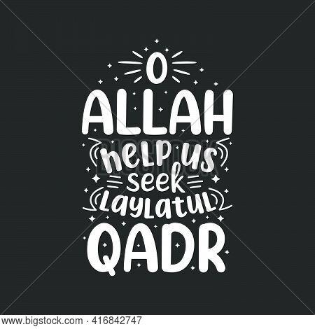 O Allah Help Us Seek Laylatul Qadr- Holy Month Ramadan Best Lettering Design.