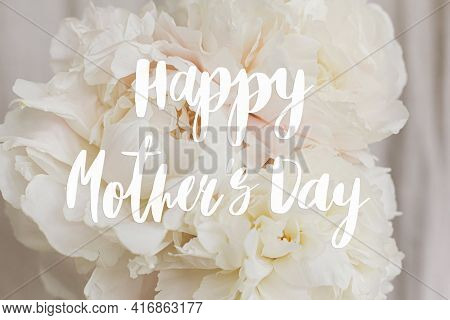 Happy Mother's Day. Happy Mother's Day Text On Beautiful Peonies Bouquet, White Peony Flowers. Styli