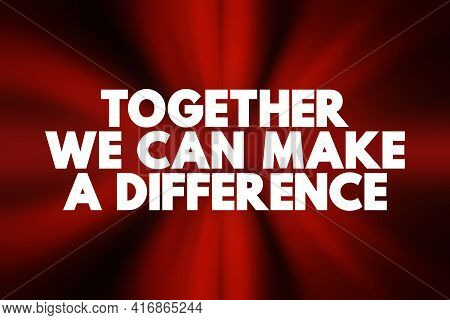 Together We Can Make A Difference Text, Concept Background