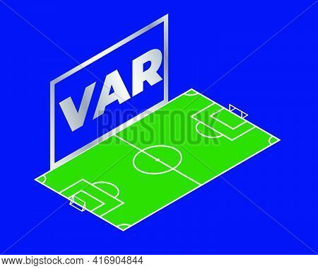 An Isometric Vector Of The Word Var Short Form Of Video Assistant Referee Wit Football Field