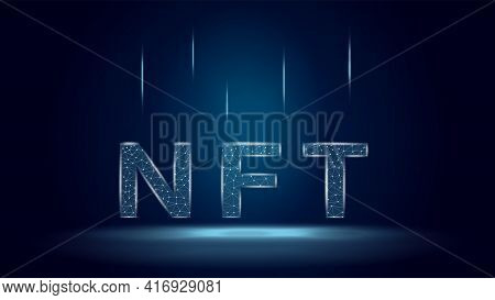 Nft Non Fungible Tokens In Polygonal Wireframe Style On Dark Blue Background. Pay For Unique Collect