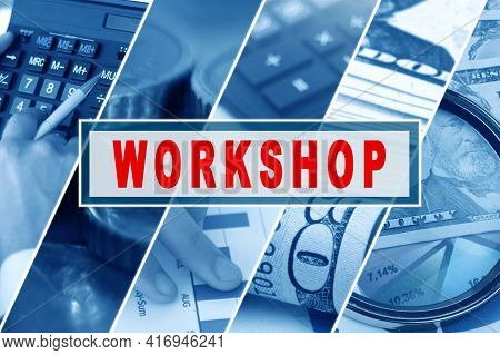 Business And Finance Concept. Collage Of Photos, Business Theme, Inscription In The Middle - Worksho