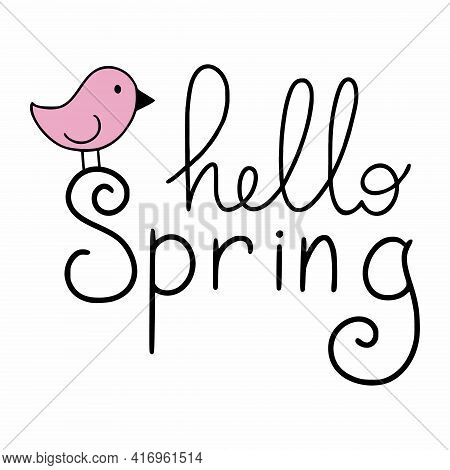 The Inscription Hello Spring And A Cute Bird. Lettering For The First Day Of Spring. A Beautiful Phr