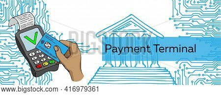 Horizontal Web Banner For Business. Pos Terminal With Inserted Credit Card And Printed Reciept.