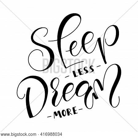 Sleep Less Dream More - Black Vector Illustration With Lettering Isolated On White Background