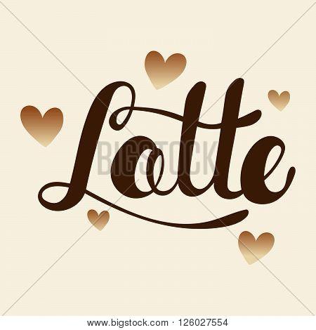 Latte greeting. Lettering Latte. Hand written Latte poster. Vector illustration.