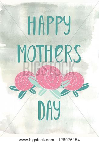 Hand lettering card for Mothers Day. Happy mothers day handlettering card with text and pink rose flowers on grey art painted background. Flower greeting card design.