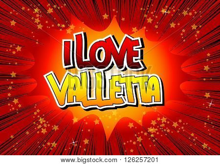 I Love Valletta - Comic book style word on comic book abstract background.