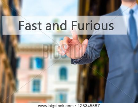 Fast And Furious - Businessman Hand Pressing Button On Touch Screen Interface.