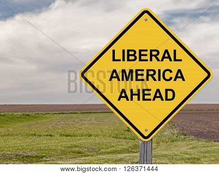 Caution Sign - Liberal America Warning Sign