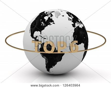 TOP 6 golden letters on a gold ring around the earth on white background