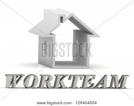 WORKTEAM- inscription of silver letters and white house on white background