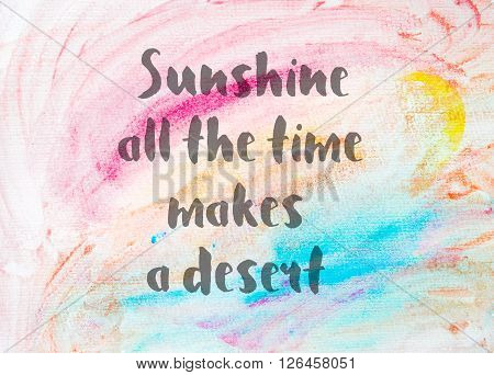 Sunshine all the time makes a desert. Inspirational quote over abstract water color textured background