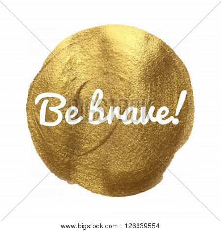 Be Brave Vector Quote Hand Drawn Illustration Icon Card Isolated Paint Hand Drawn Gold