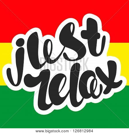 Just relax lettering. Hand written Just relax poster. Modern hand lettering. Text Just relax on a background of reggae flag Vector illustration.