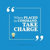 Inspirational motivational quote. When placed in command take charge. Simple trendy design. poster