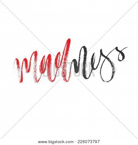 Brush Lettering For Word Madness. Vector Calligraphic Editable Artwork. Red And Dark Grey Grunge Han