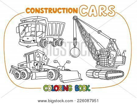 Wrecking Ball Truck, Grader And Dump Truck Coloring Book Set For Kids. Small Funny Vector Cute Cars