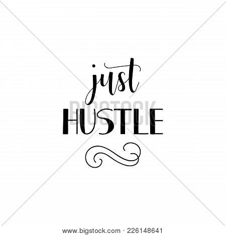 Just Hustle. Lettering. Quote To Design Greeting Card, Poster, Banner, Printable Wall Art, T-shirt A