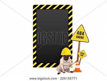 Pug Dog With Yellow Constructor Safety Helmet And 404 Error And Blank Warning Sign, Isolated On Whit