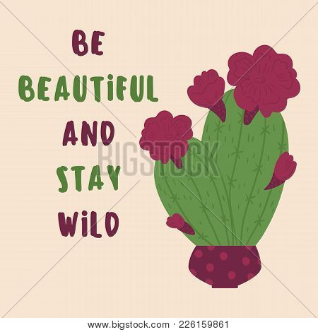 Be Beautiful And Stay Wild Postcard Design Slogan Text. Blossoming Mexican Desert Cactus In Dotted P