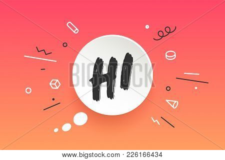 Hi. Banner, Speech Bubble, Poster And Sticker Concept, Geometric Style With Text Hi. Icon Message Hi