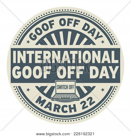 International Goof Off Day, March 22, Rubber Stamp, Vector Illustration