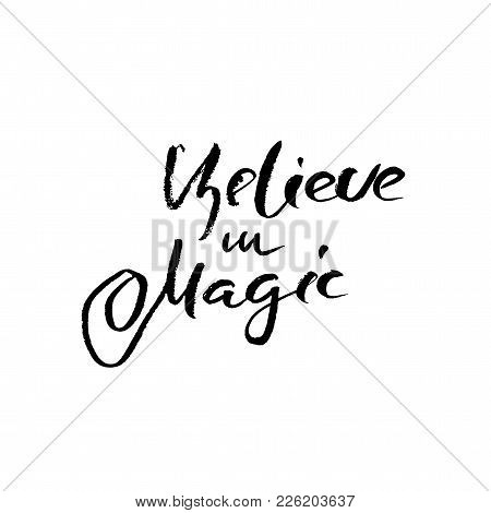 Believe In Magic. Modern Dry Brush Lettering. Calligraphy Poster. Handwritten Typography Card. Vecto