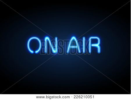 On Air Broadcast Radio Neon Sign Vector Illustration. Realistic Glowing Shining  Design Element For
