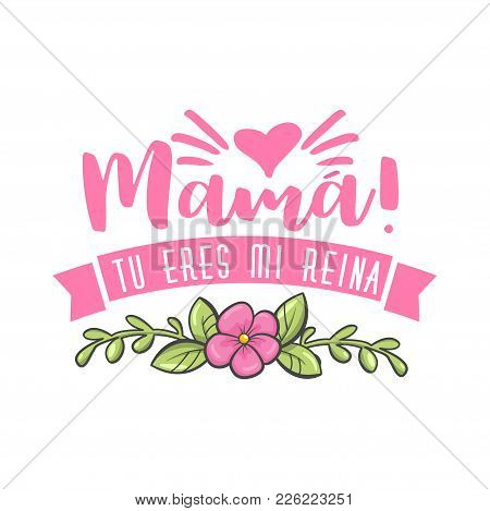Mom Your Are My Queen. Spanish Mother Day Greeting. Sweet Floral Message With Happy Wishes, Card To