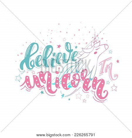 Believe In Unicorn. Vector Magic Handrawn Lettering Wiht Unicorn And Star Dust. Inspirational Quote