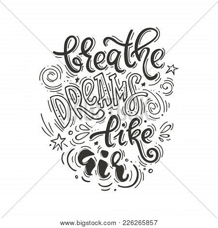 Breathe Dreams Like Air. Vector Inspirational Quote Black And White Color. Motivational Lifestyle Le