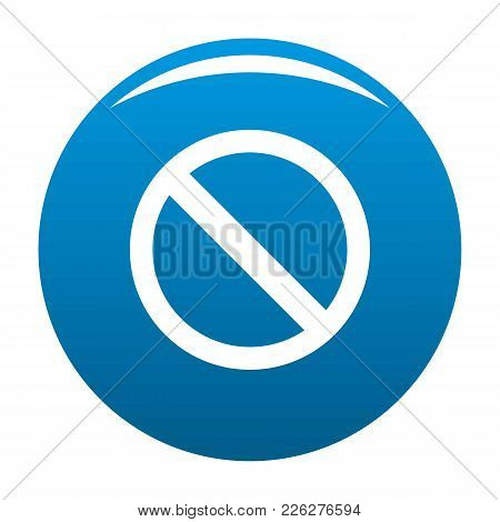 Prohibition Sign Or No Sign Icon Vector Blue Circle Isolated On White Background