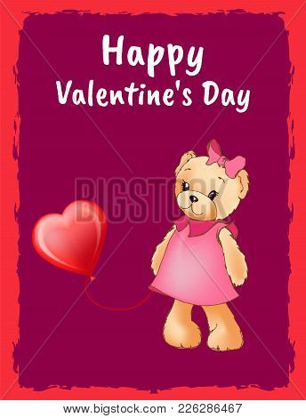 Happy Valentines Day Postcard With Teddy Bear In Pink Dress With Bow On Head Holds Helium Balloon In