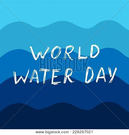 World Water Day Vector Illustration With Lettering. Navy Blue Background With Waves. Save Water Typo