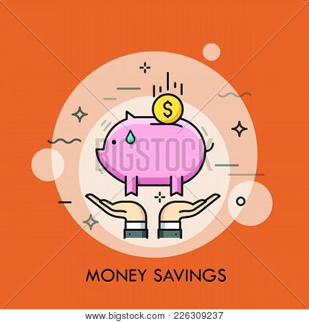 Two Hands Holding Piggy Bank And Dollar Coin. Money Saving, Personal Finance Depositing, Investment