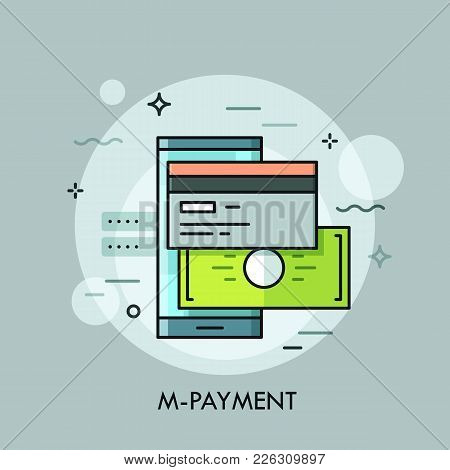 Smartphone, Credit Or Debit Card And Banknote. Mobile Application For Electronic Payments And Bank A