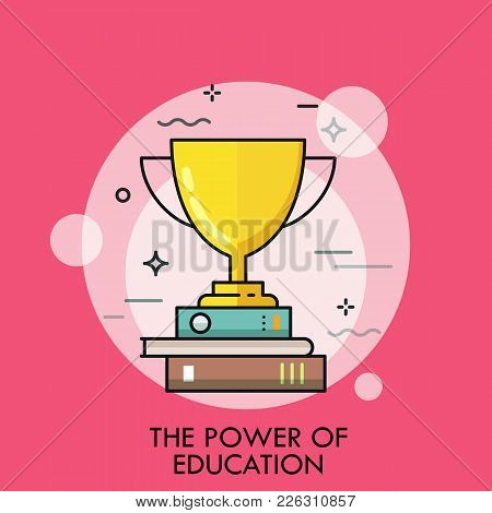 Golden Winner Cup Standing On Stack Of Books. Concept Of Power Of Education, Study Success, Successf