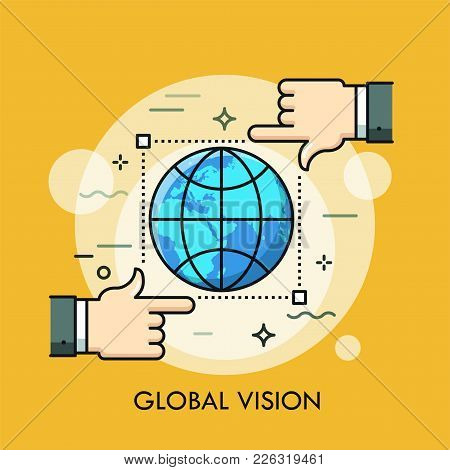Globe Inside Frame Of Selection Tool And Two Hands. Concept Of Global Vision, International Monitori