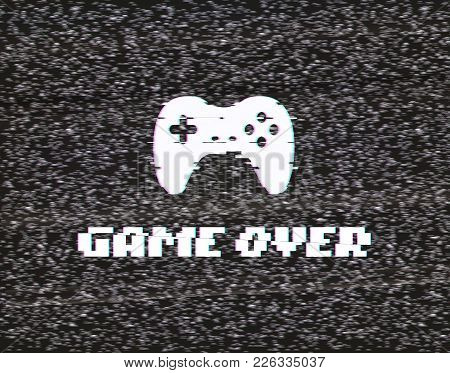 Text Game Over On Glitch Background. Screen Of Analog Tv With Gameplay Vector Illustration