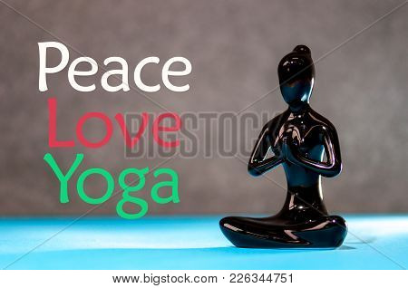 Peace Love Yoga Concept. Meditation Healthy Female Figurine In Peace, Soul And Mind Zen Balance Conc