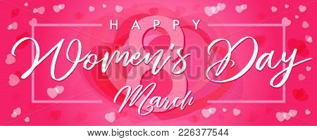 Happy Womens Day, 8 March Elegant Lettering Pink Hearts Greeting Card. Lettering Banner For The Inte