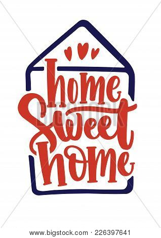 Home Sweet Home Inscription Handwritten With Calligraphic Font Inside Contour Of House. Elegant Hand