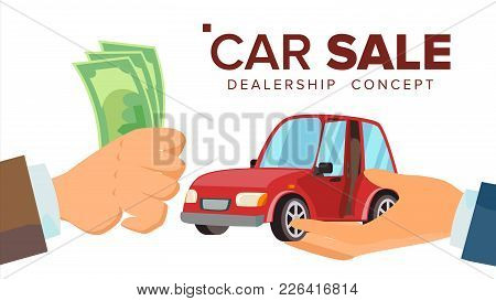 Car Sale Concept Vector. Dealer Salesman Hand With A Car. Buying A Car. Customer Hand Holding Money.